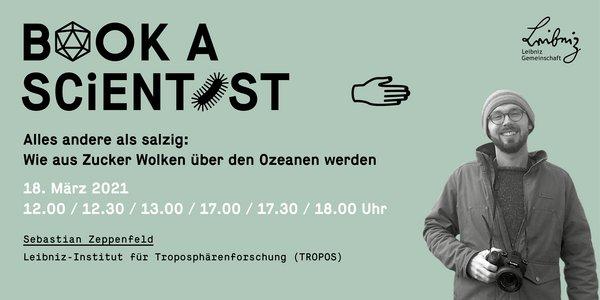 """""""Book a Scientist"""" am 18.03.21 mit Sebastian Zeppenfeld zu """"Alles andere als salzig: Wie aus Zucker Wolken über den Ozeanen werden"""""""