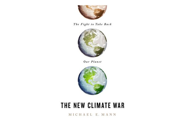 Michael E. Mann: The new climate war: The Fight to Take Back Our Planet. Quelle: PublicAffairs