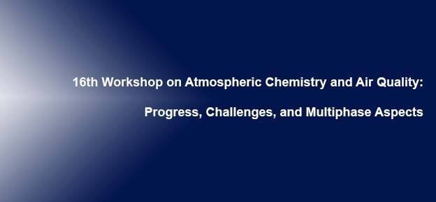 16th Workshop on Atmospheric Chemistry and Air Quality